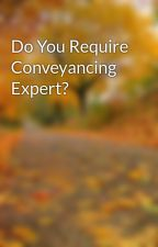 Do You Require Conveyancing Expert? by middle12calf