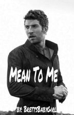 Mean To Me (A Brett Eldredge Fanfic) by Peyton_Manning_18