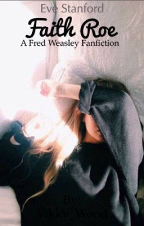Faith Roe (A Fred Weasley Fanfiction) by EveStanford