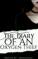 The diary of an oxygen thief by _OxygenThief_