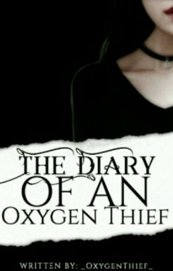 The diary of an oxygen thief