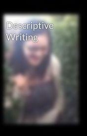 Descriptive Writing by TheFireBat