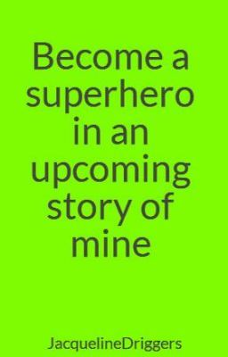 Become a superhero in an upcoming story of mine