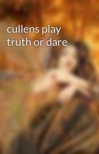 cullens play truth or dare by MackenzieAmos
