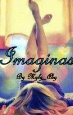 IMAGINAS (Pedime El Tuyo)  by Myly_Abg