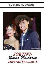 Jortini - Nowa Historia|Siempre Brillaras| by JortiniForever15