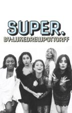 Super (Fifth Harmony Fanfic) by Lukedrewpottorff