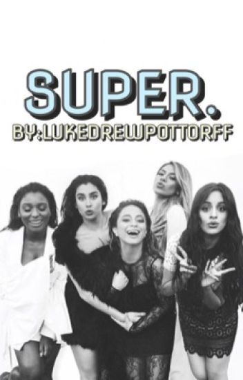 Super (Fifth Harmony Fanfic)
