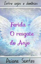 Ferida - O resgate do anjo by Daianasantosvieira