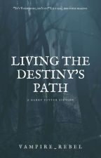 Living The Destiny's Path by Vampire_Rebel