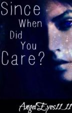Since When Did You Care? by AngelEyes11_11