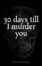 30 days till I murder you by ShiryoReikon