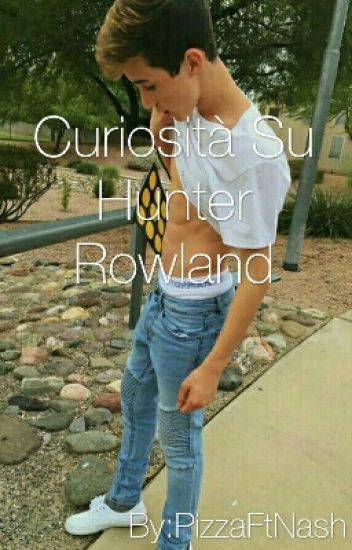 Curiosità Su Hunter Rowland