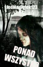 Ponad Wszystko ✔ by slodkianiolek123