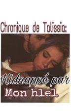 Chronique De Talissia: Kidnappé Par Mon Hell (Terminé) by ___thug___