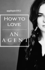 How to love an Agent by applepie1912