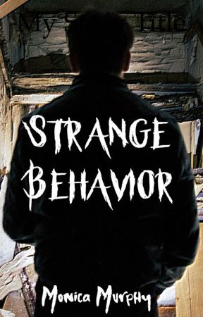 Strange Behavior by MonicaMurphy3