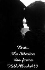 Et Si... La Sélection Fanfiction by HelloBooks980