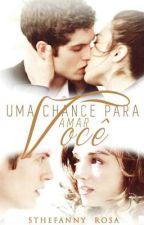 Uma Chance para amar Você by Sthefannyy