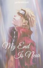 My End Is Near - Naruto Fanfic by yanderetokisaki