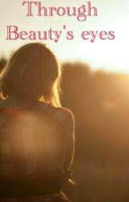 Through Beauty's Eyes by thenightowlnerd