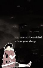 you are so beautiful when you sleep ; kuroken [COMPLETED] by sugadorable