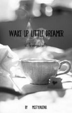 Wake Up Little Dreamer  by MsStylinsonX