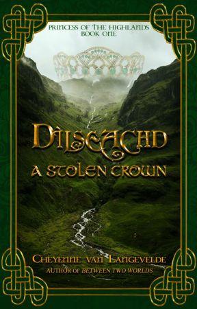 Dìlseachd - A Forgotten Crown [EDITING] Princess of the Highlands Trilogy Book I by CelticWarriorQueen17