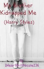 My Brother Kidnapped Me (Harry Styles) by IHeartBrittNicole236