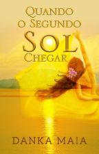 Quando O Segundo Sol Chegar (Degustação) by AutoraDankaMaia