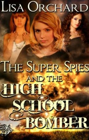 """The Super Spies and the High School Bomber"" by LisaOrchard"