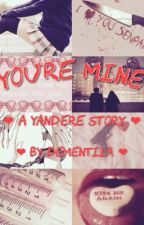 You're Mine | A Yandere Story by dementiia