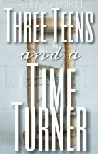 Three Teens And A Time Turner √   by edgymetalkid