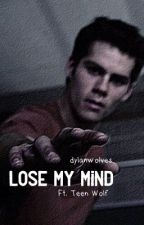 Lose my mind • Teen wolf {onhold} by dylanwolves