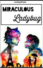 Miraculous Ladybug  by AschleyDPaula
