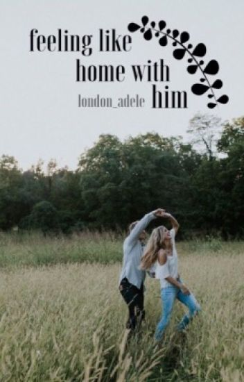 Feeling Like Home With Him | a.a.