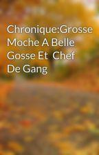 Chronique:Grosse Moche A Belle Gosse Et  Chef De Gang  by DiarrySambou