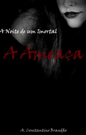 A Noite de um Imortal II: A Ameaça. by AConstantinoBrandao