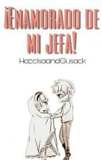 ¡Enamorado De Mi Jefa!  (Editando) by HazelsaandGusack
