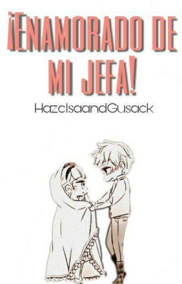 Estoy Enamorado de mi JEFA!  ||Book 1|| (Editando)