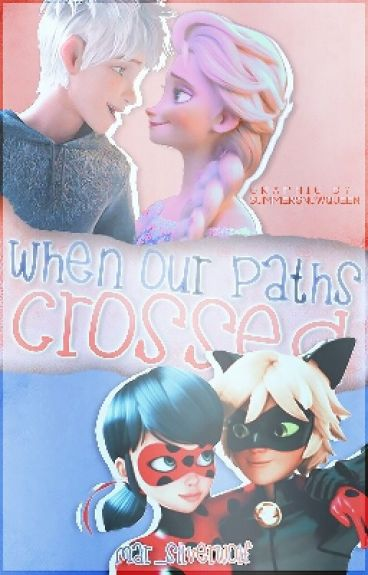 When Our Paths Crossed~A Jelsa/LadyNoir Fanfiction~