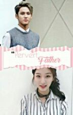 PERVERT FATHER (SLOW UPDATE) by Nawwal_Min