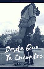 Desde Que Te Encontré  by mhrReader
