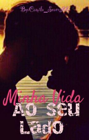 Minha Vida Ao Seu Lado  by Camila_Soares22