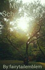 My High School Story by fairytailemblem