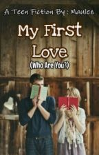 My First Love (Who Are You?) by Maulez