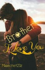 Brother, I Love You by Mssecret23z