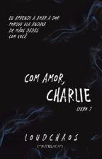 Com amor, Charlie by LoudChaos