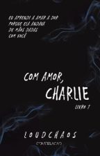 Com amor, Charlie by LoudChaos