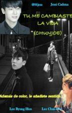 Tu me cambiaste la vida (Chunjoe)  by 06jess
